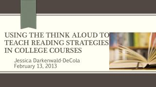 Using THE Think Aloud TO Teach Reading Strategies IN College Courses