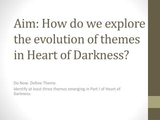 Aim: How do we explore the evolution of themes in Heart of Darkness?