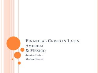 Financial Crisis in Latin America  & Mexico