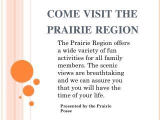c ome visit the prairie region