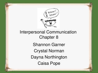 Interpersonal Communication   Chapter 8