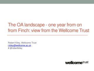 The OA landscape - one year from on from Finch: view from the Wellcome Trust