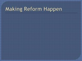 Making Reform Happen