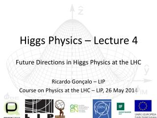 Higgs Physics – Lecture 4