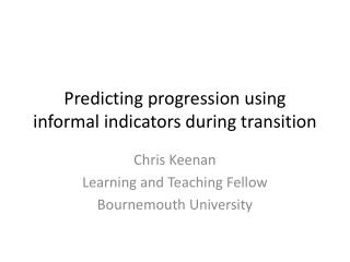 Predicting progression using  informal indicators during transition