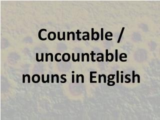 Countable  /  uncountable nouns  in  E nglish