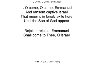 O Come O Come Emmanuel O come, O come Emmanuel And ransom captive Israel That mourns in lonely exile here Until the Son