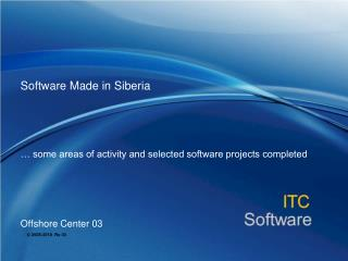 Software Made in Siberia       some areas of activity and selected software projects completed      Offshore Center 03