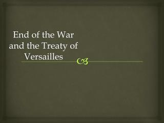 End of the War and the Treaty of Versailles
