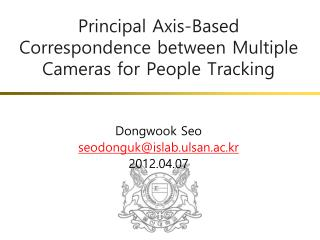 Principal Axis-Based Correspondence between Multiple Cameras for People Tracking