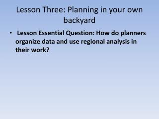 Lesson Three: Planning in your own backyard