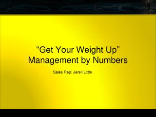 """Get Your Weight Up"" Management by Numbers"