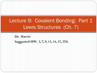 Lecture 9:  Covalent Bonding:  Part 1 Lewis Structures  (Ch. 7)