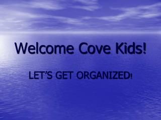 Welcome Cove Kids!