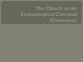 The Church as the Eschatological Covenant Community