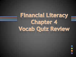 Financial Literacy  Chapter 4   Vocab  Quiz  Review