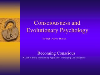 Consciousness and    Evolutionary Psychology Haliegh  Aaron  Hutson