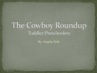 The Cowboy  Roundup Toddler/Preschoolers