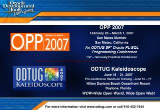 OPP 2007 February 28 – March 1, 2007 San Mateo Marriott San Mateo, California An ODTUG SP* Oracle PL/SQL Programming Con