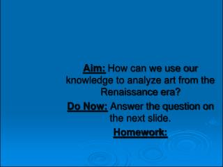 Aim:  How can we use our knowledge to analyze art from the Renaissance era?