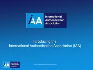 Introducing the  International Authentication Association (IAA)
