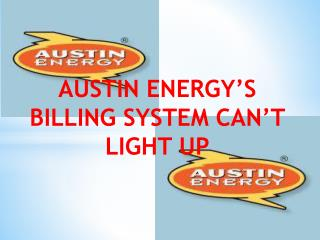 AUSTIN ENERGY'S BILLING SYSTEM CAN'T LIGHT UP