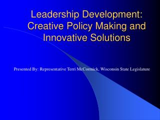 Leadership Development: Creative Policy Making and Innovative Solutions