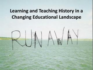 Learning and Teaching History in a  C hanging Educational Landscape