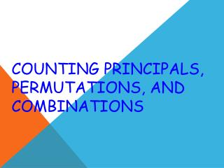 Counting Principals, Permutations, and Combinations