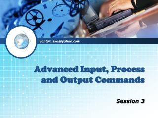 Advanced Input , Process and Output Commands