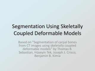 Segmentation Using Skeletally Coupled Deformable Models