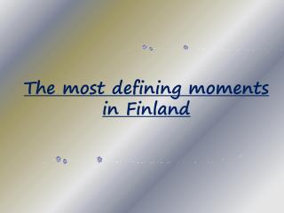 The most defining moments in Finland