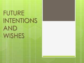 FUTURE INTENTIONS AND WISHES