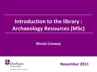 Introduction to the library : Archaeology  Resources (MSc)