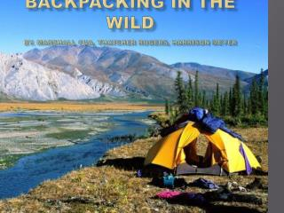 Backpacking in the wild By. Marshall Cua, Thatcher Rogers, Harrison Meyer