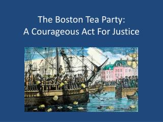 The Boston Tea Party:  A Courageous Act For Justice