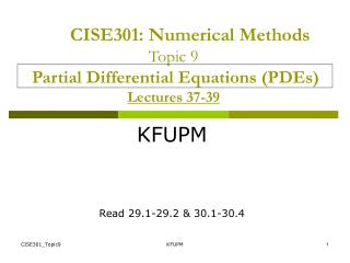 CISE301 : Numerical Methods Topic 9 Partial Differential Equations (PDEs) Lectures 37-39