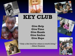 KEY CLUB Give Help Give Time Give Hands Give  Smiles Give Hope