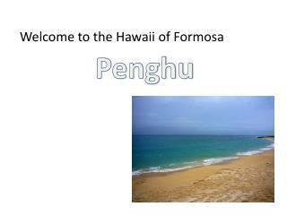 Welcome to the Hawaii of Formosa