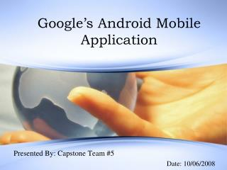 Google s Android Mobile Application