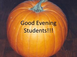 Good Evening Students!!!
