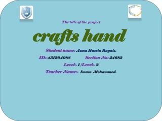 The title of the project crafts hand  Student name: Asma Hussin Bagais.