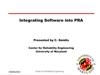 Integrating Software into PRA Presented by C. Smidts Center for Reliability Engineering University of Maryland