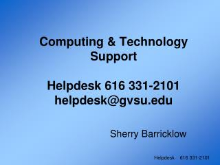 Computing & Technology Support Helpdesk 616 331-2101 helpdesk@gvsu