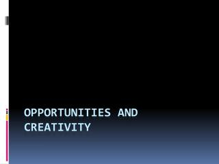 Opportunities and Creativity