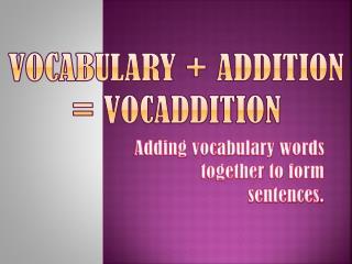 Vocabulary  +  Addition =  VocadDition