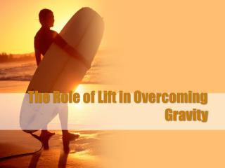 The Role of Lift in Overcoming Gravity
