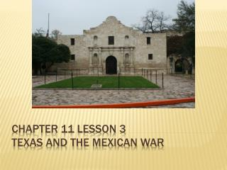 Chapter 11 lesson 3 Texas and the Mexican war