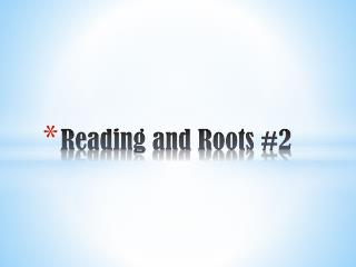 Reading and Roots  #2