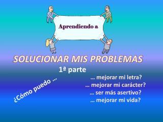 SOLUCIONAR MIS PROBLEMAS